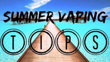 Summer vaping tips!