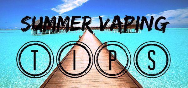 summer-vaping-tips